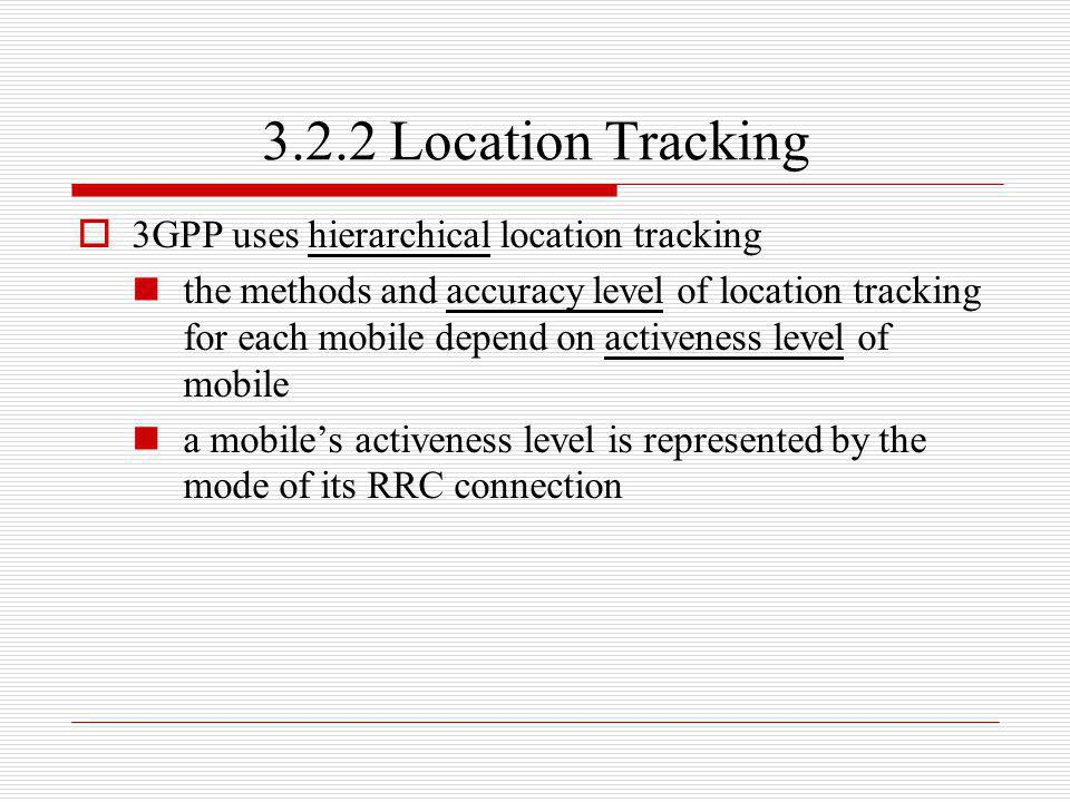 3.2.2 Location Tracking 3GPP uses hierarchical location tracking