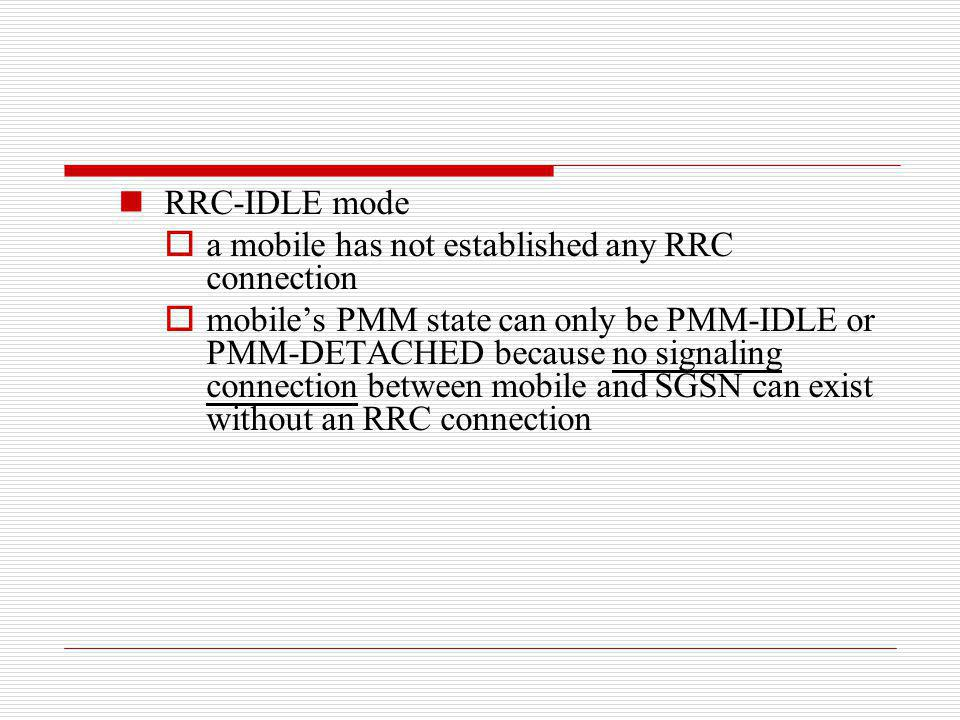 RRC-IDLE mode a mobile has not established any RRC connection.