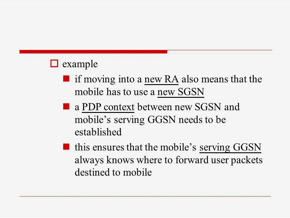 example if moving into a new RA also means that the mobile has to use a new SGSN.