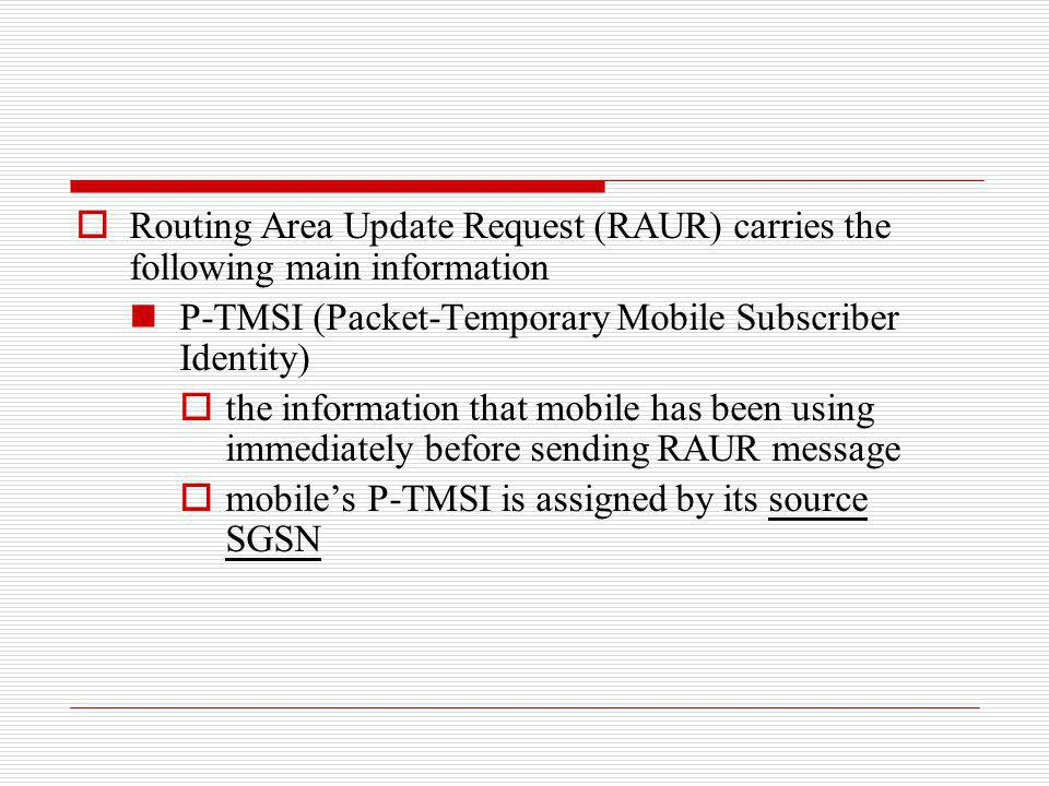 Routing Area Update Request (RAUR) carries the following main information