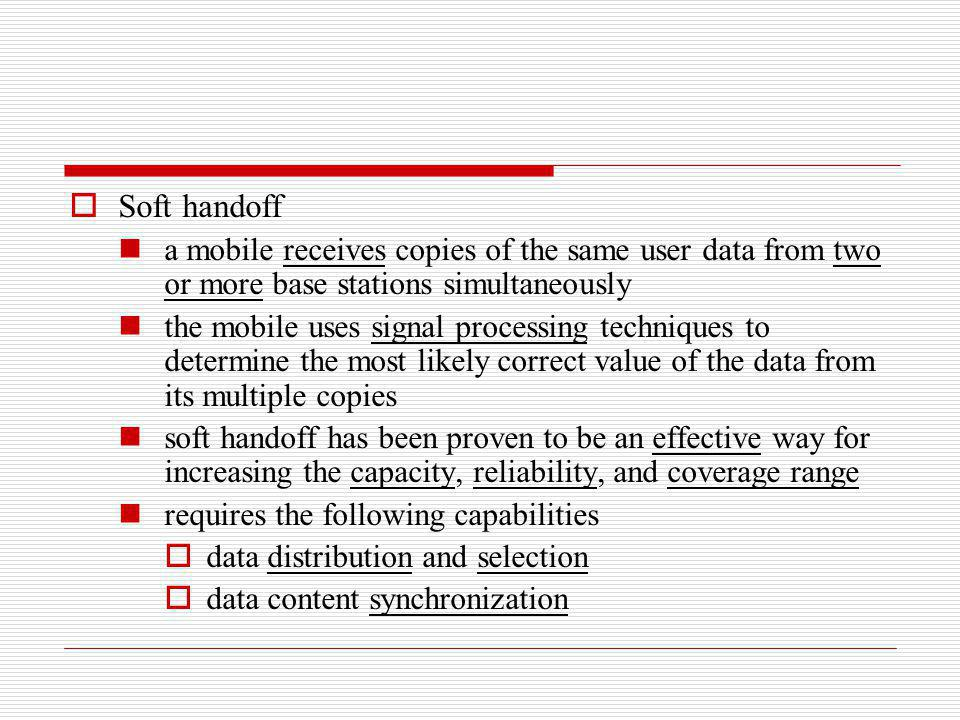 Soft handoff a mobile receives copies of the same user data from two or more base stations simultaneously.
