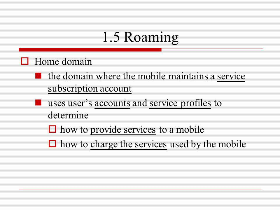 1.5 Roaming Home domain. the domain where the mobile maintains a service subscription account.