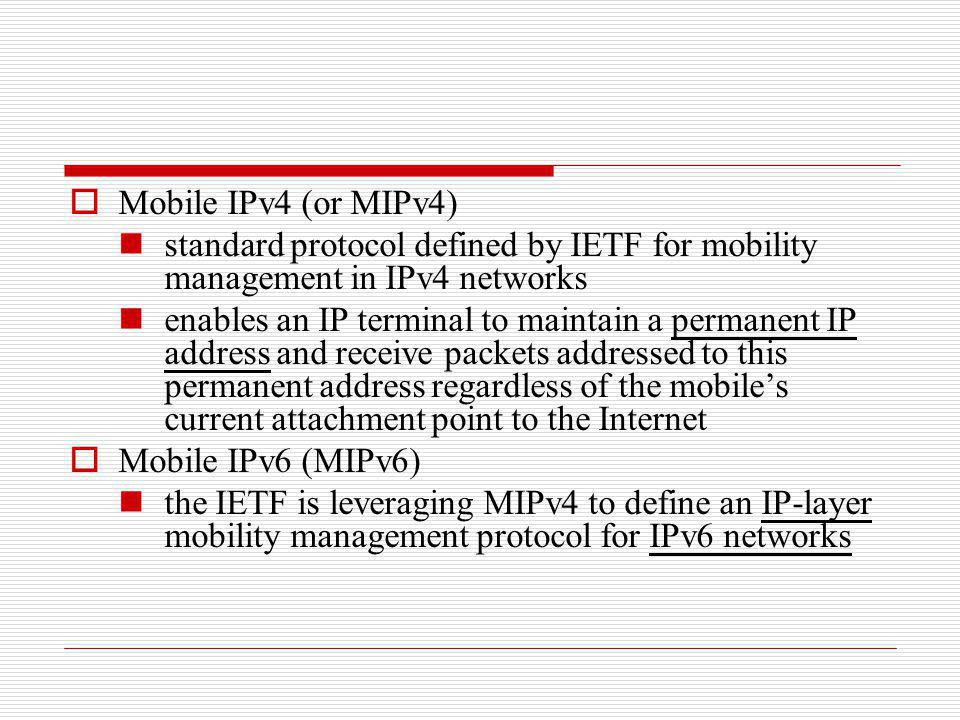 Mobile IPv4 (or MIPv4) standard protocol defined by IETF for mobility management in IPv4 networks.