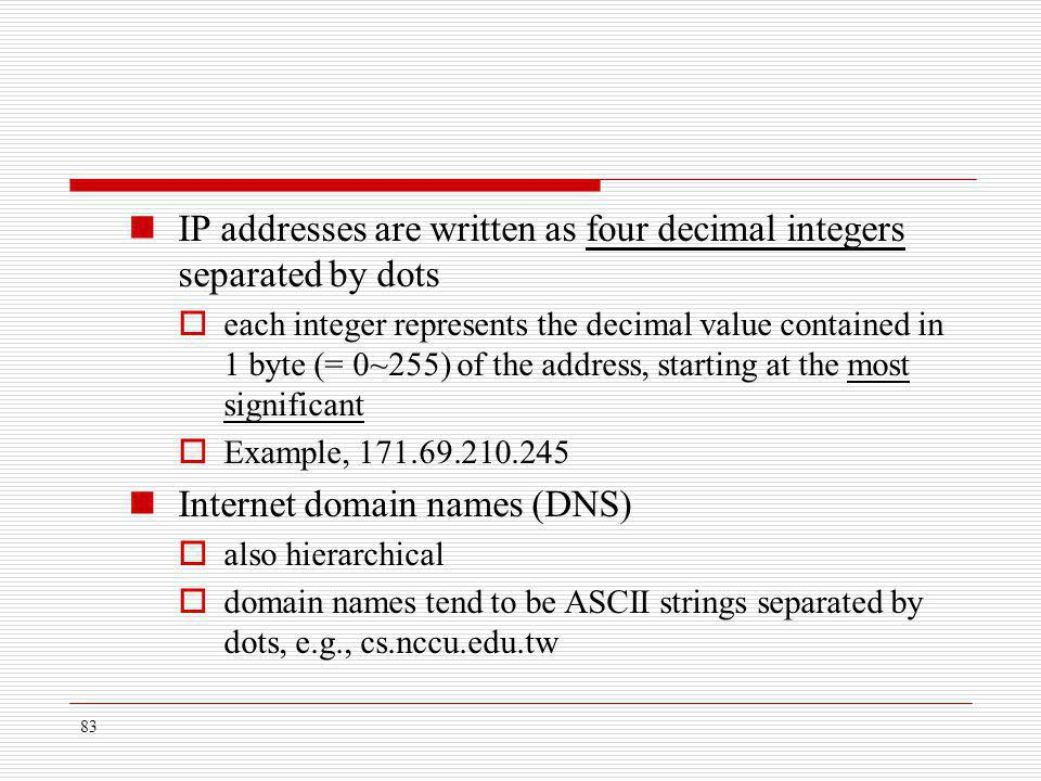 IP addresses are written as four decimal integers separated by dots