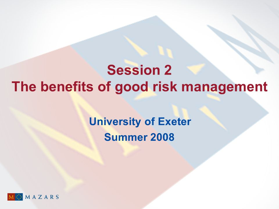 Session 2 The benefits of good risk management