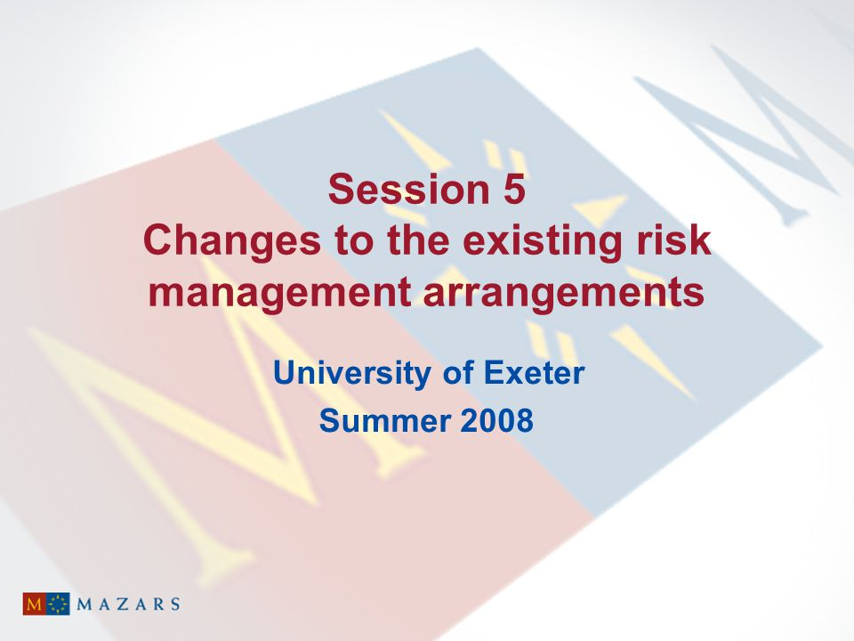 Session 5 Changes to the existing risk management arrangements