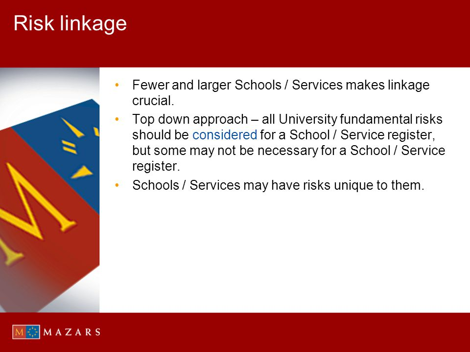 Risk linkage Fewer and larger Schools / Services makes linkage crucial.