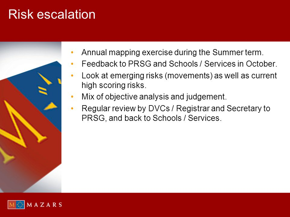 Risk escalation Annual mapping exercise during the Summer term.