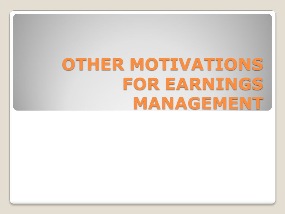 OTHER MOTIVATIONS FOR EARNINGS MANAGEMENT
