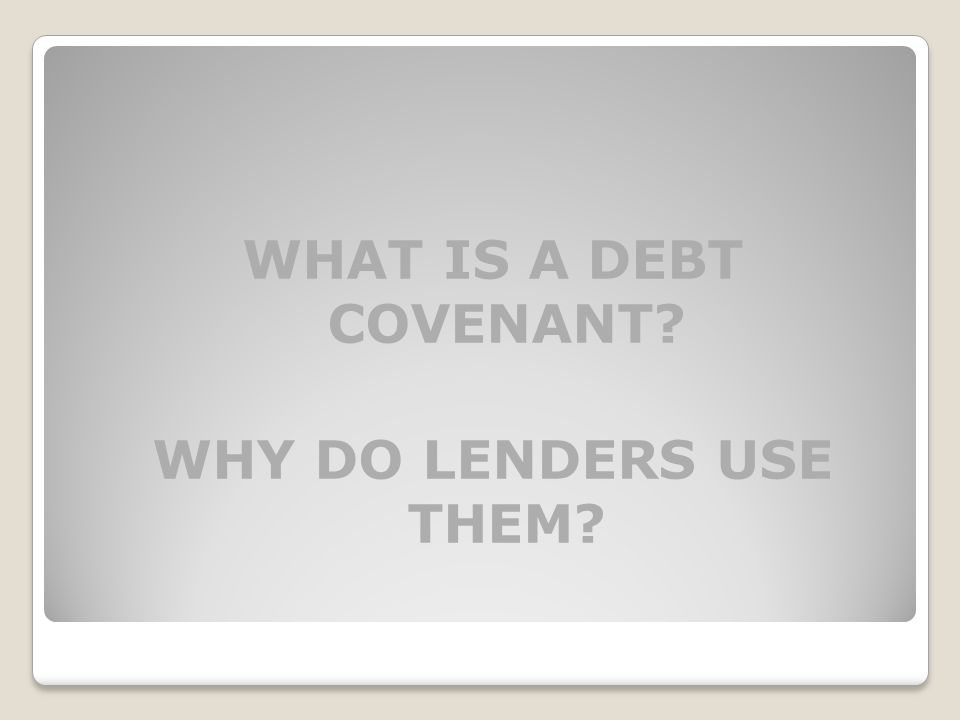 WHAT IS A DEBT COVENANT WHY DO LENDERS USE THEM