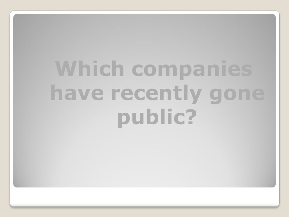 Which companies have recently gone public