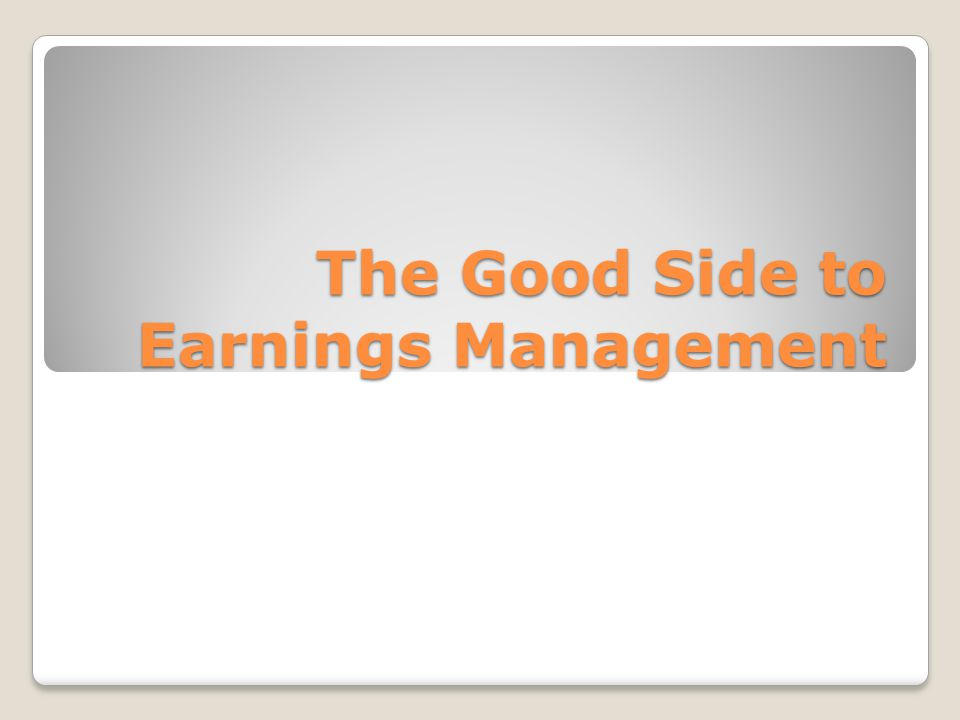 The Good Side to Earnings Management