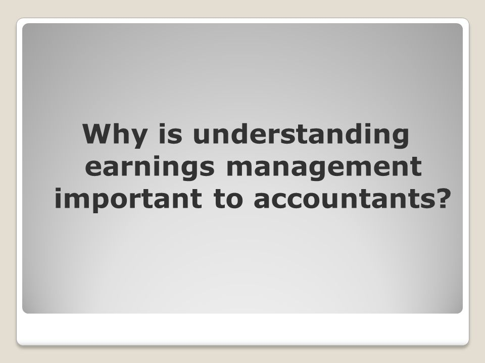 Why is understanding earnings management important to accountants