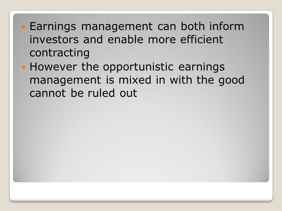 Earnings management can both inform investors and enable more efficient contracting