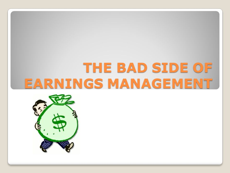THE BAD SIDE OF EARNINGS MANAGEMENT
