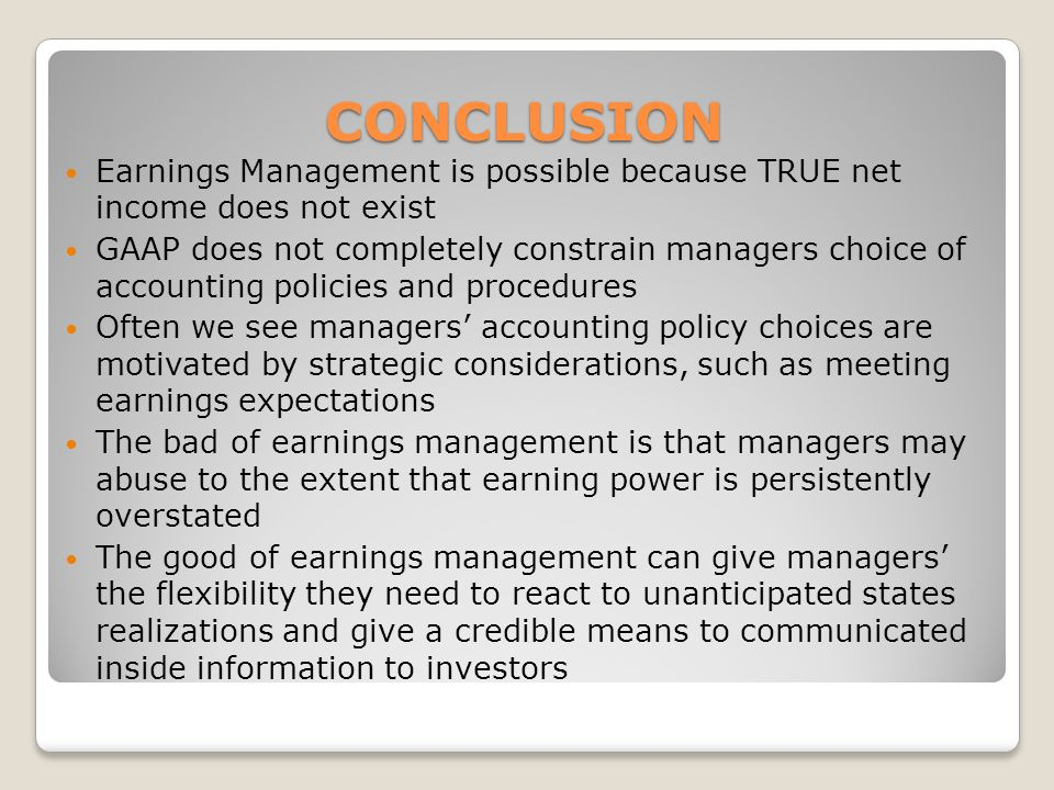 CONCLUSION Earnings Management is possible because TRUE net income does not exist.
