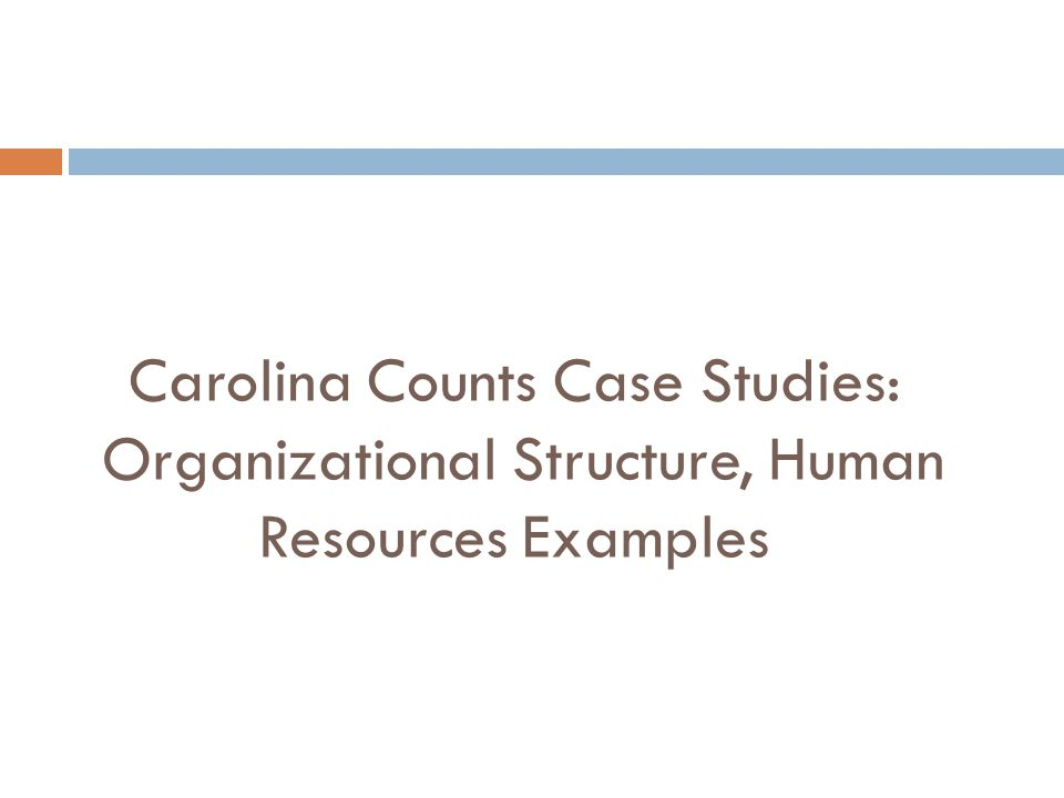 Carolina Counts Case Studies: Organizational Structure, Human Resources Examples