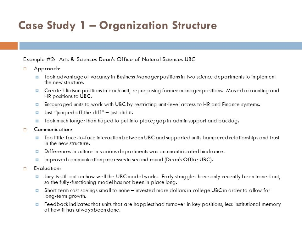 organization structure case study Organization design - a case study 1 a case in pointgetting the right organization design for a client 2 case summary peoplewiz consulting partnered with a technology start-up in its growth phase to facilitate the creation & deployment of a progressive organization design peoplewiz provided the methodology and roadmap for building an energized organization with a new structure and people.