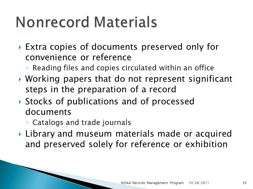 Nonrecord Materials Extra copies of documents preserved only for convenience or reference. Reading files and copies circulated within an office.