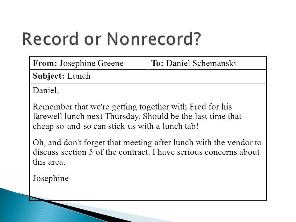 Record or Nonrecord From: Josephine Greene To: Daniel Schemanski
