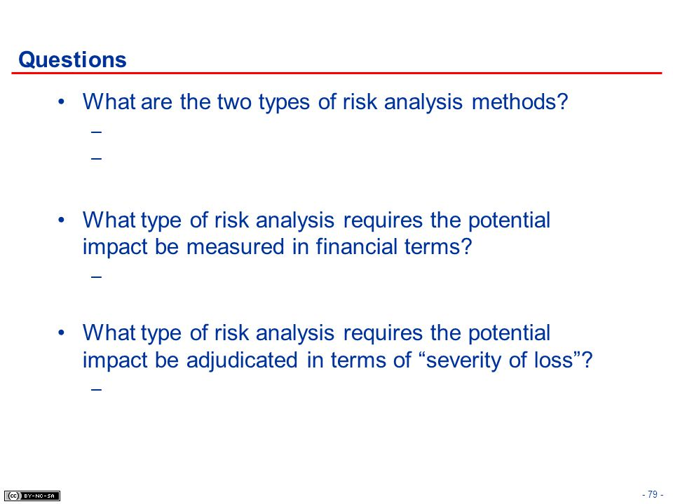 Questions What are the two types of risk analysis methods What type of risk analysis requires the potential impact be measured in financial terms