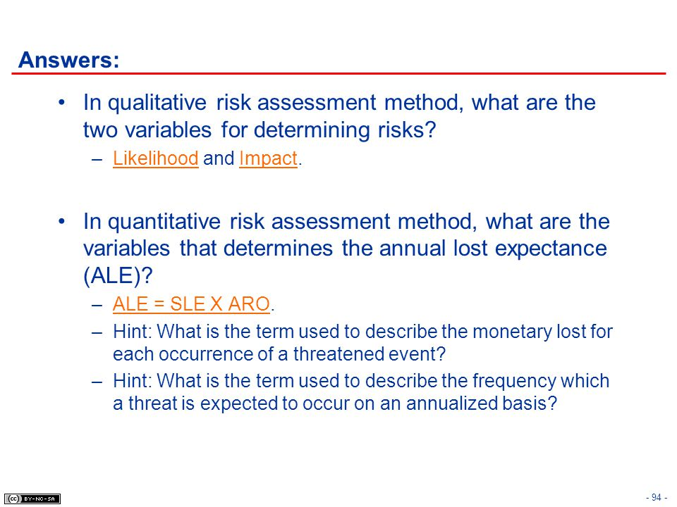 Answers: In qualitative risk assessment method, what are the two variables for determining risks Likelihood and Impact.