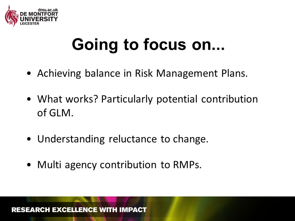 Going to focus on... Achieving balance in Risk Management Plans.
