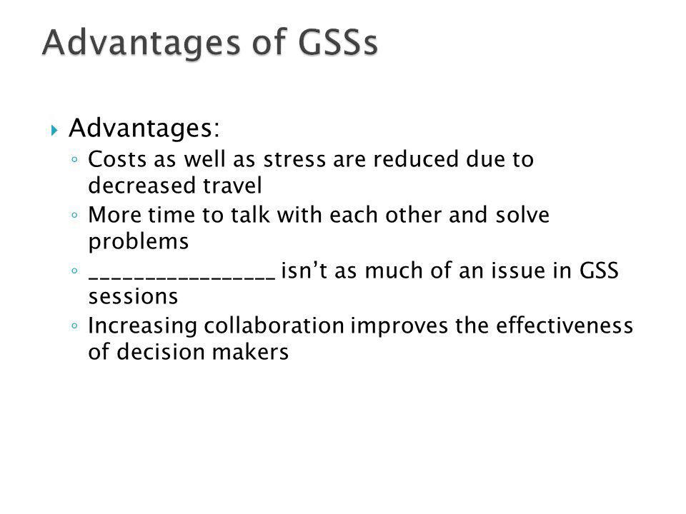 Advantages of GSSs Advantages: