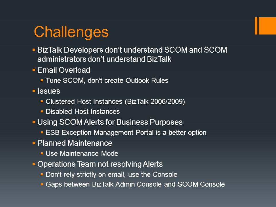 Challenges BizTalk Developers don't understand SCOM and SCOM administrators don't understand BizTalk.
