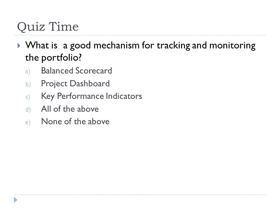 Quiz Time What is a good mechanism for tracking and monitoring the portfolio Balanced Scorecard.