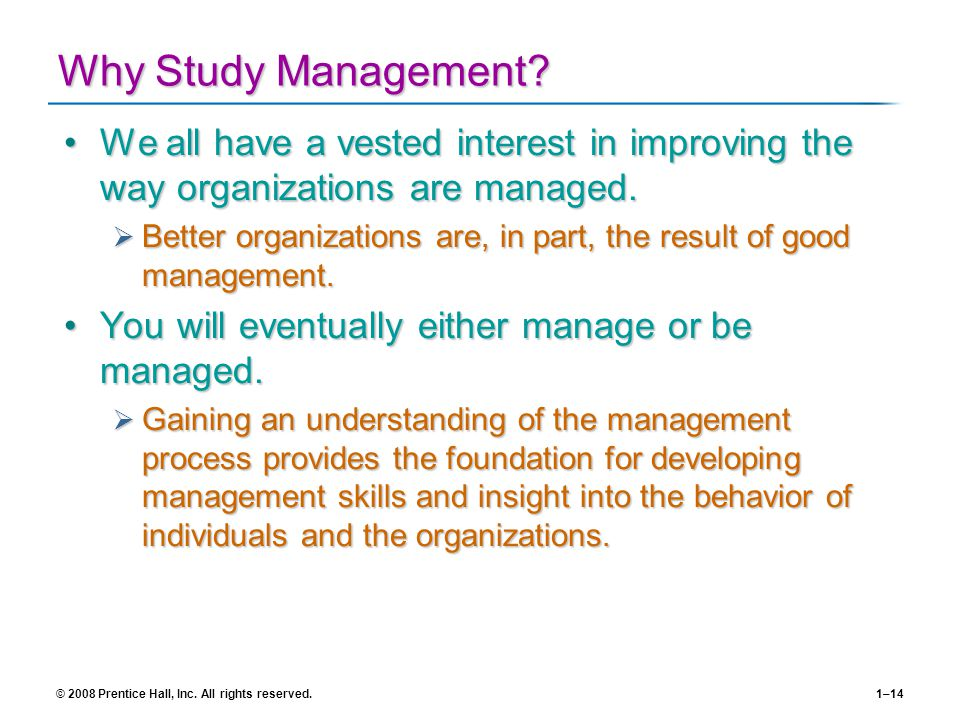Why Study Management We all have a vested interest in improving the way organizations are managed.