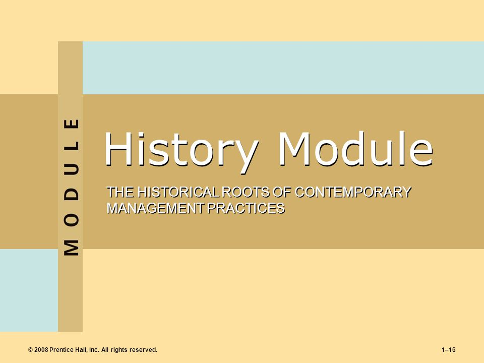History Module THE HISTORICAL ROOTS OF CONTEMPORARY MANAGEMENT PRACTICES.