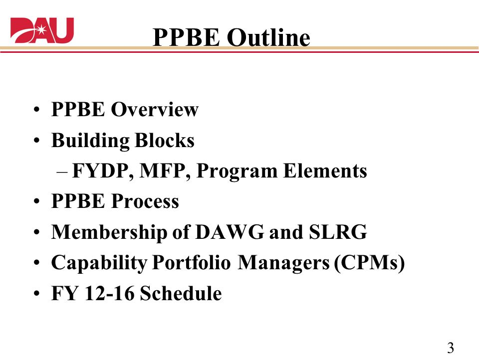 PPBE Outline PPBE Overview Building Blocks FYDP, MFP, Program Elements