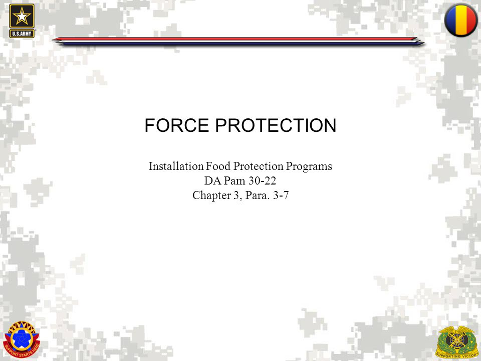 FORCE PROTECTION Installation Food Protection Programs DA Pam 30-22 Chapter 3, Para. 3-7