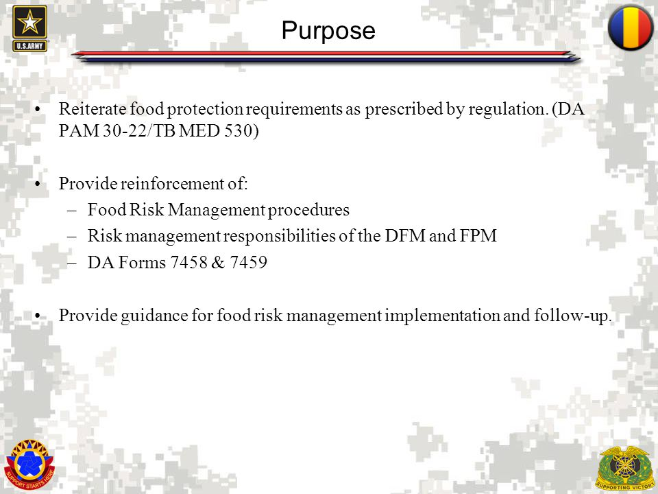 Purpose Reiterate food protection requirements as prescribed by regulation. (DA PAM 30-22/TB MED 530)