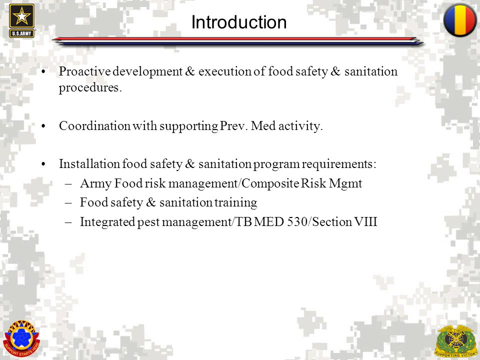 Introduction Proactive development & execution of food safety & sanitation procedures. Coordination with supporting Prev. Med activity.