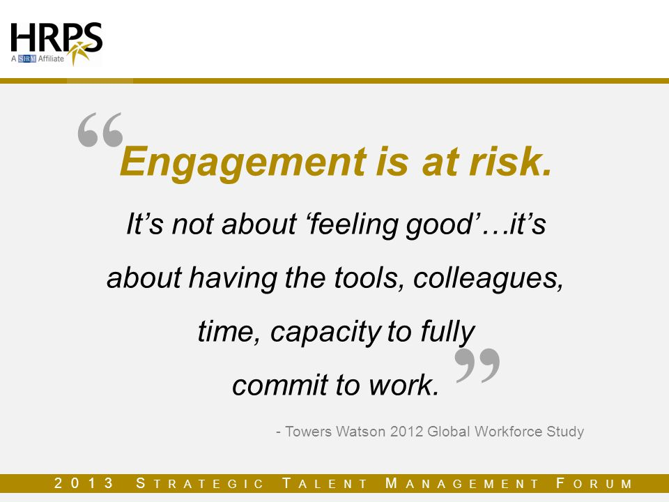 Engagement is at risk. It's not about 'feeling good'…it's about having the tools, colleagues, time, capacity to fully commit to work.