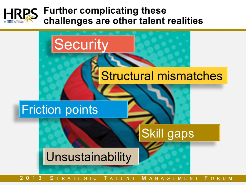 Further complicating these challenges are other talent realities