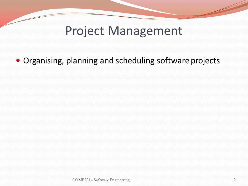 Project Management Organising, planning and scheduling software projects.