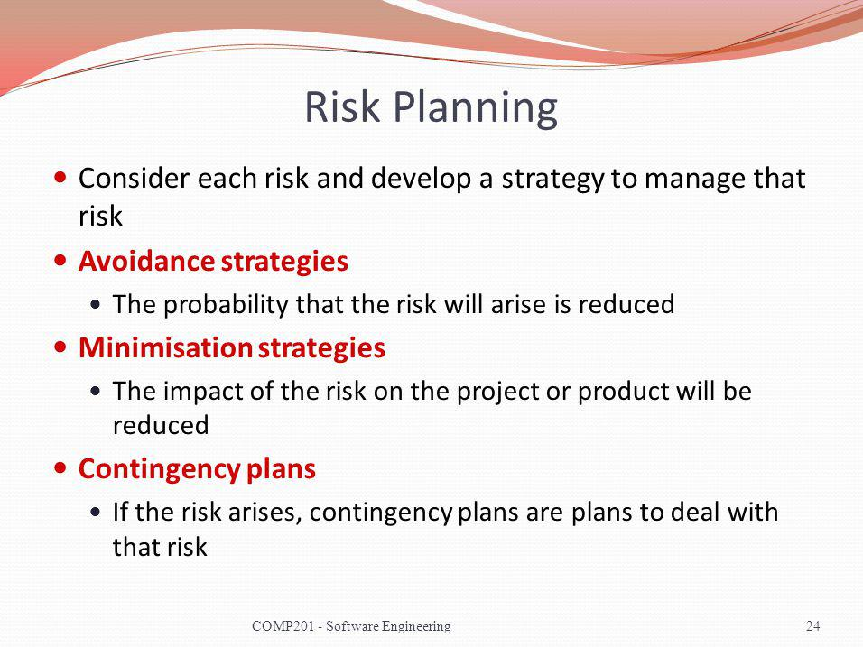 Risk Planning Consider each risk and develop a strategy to manage that risk. Avoidance strategies.