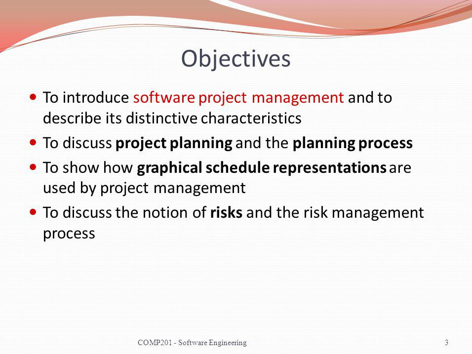 Objectives To introduce software project management and to describe its distinctive characteristics.