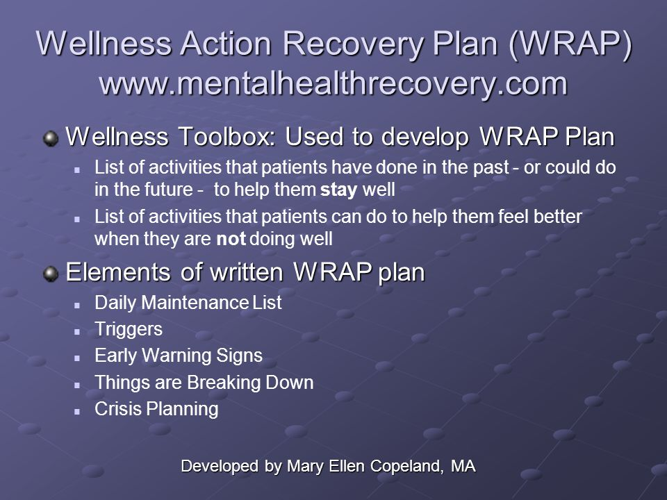Wellness Action Recovery Plan (WRAP) www.mentalhealthrecovery.com