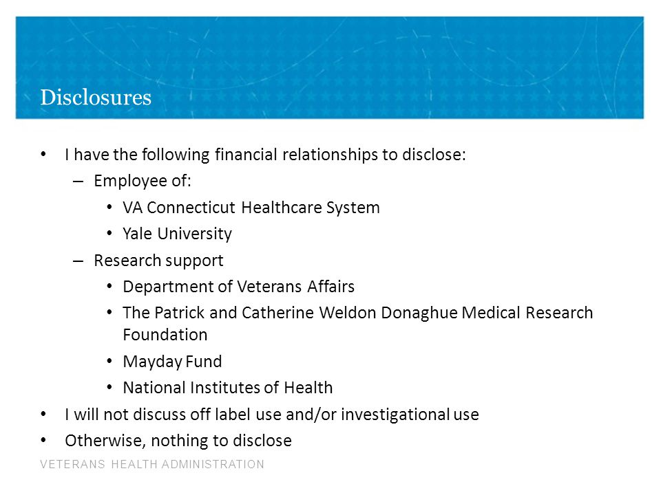 Disclosures I have the following financial relationships to disclose: