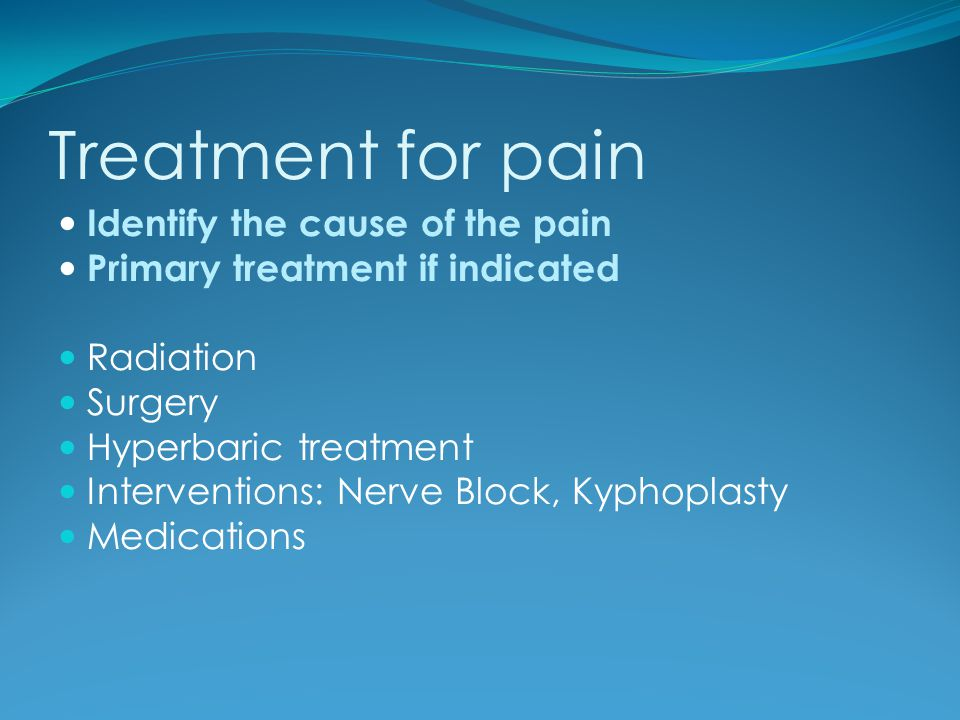Treatment for pain Identify the cause of the pain