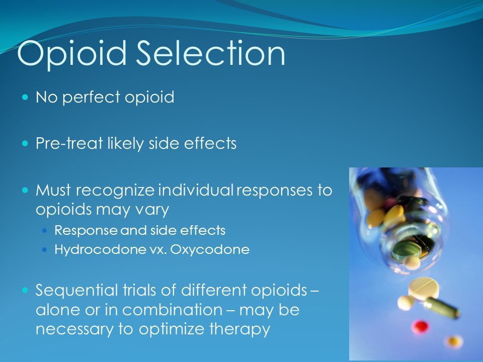 Opioid Selection No perfect opioid Pre-treat likely side effects