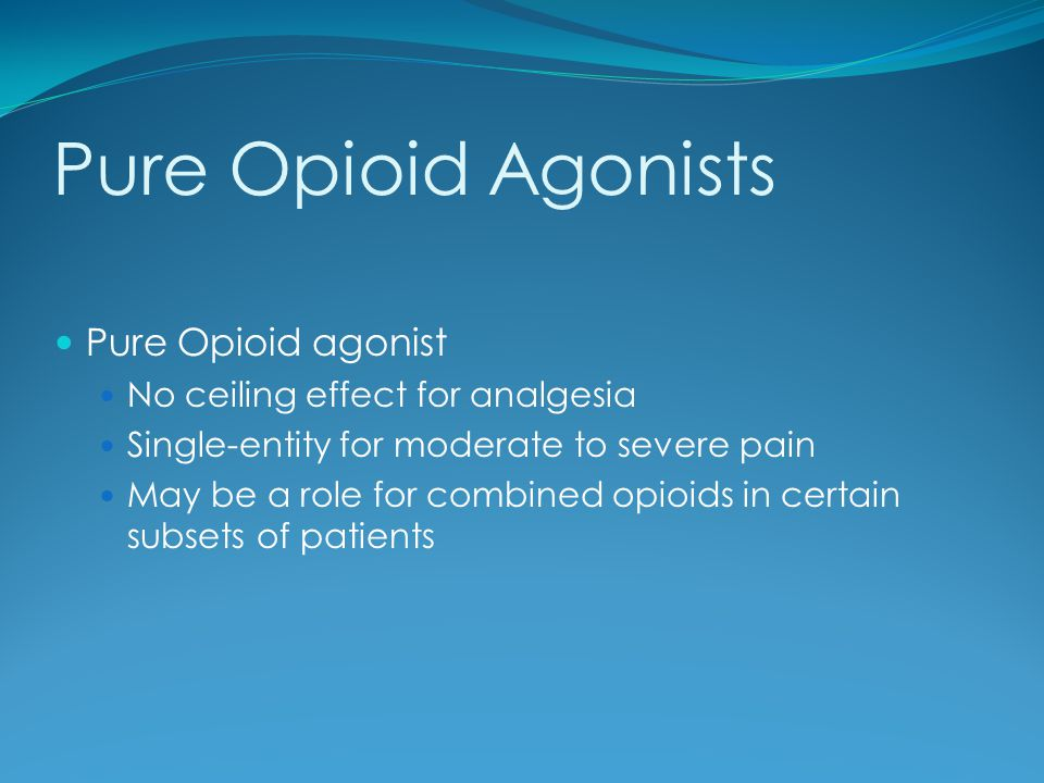 Pure Opioid Agonists Pure Opioid agonist