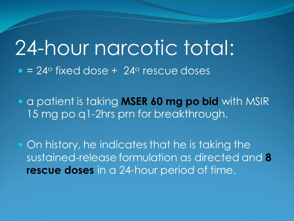 24-hour narcotic total: = 24o fixed dose + 24o rescue doses