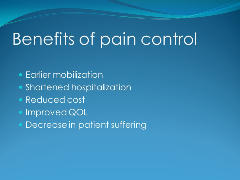 Benefits of pain control