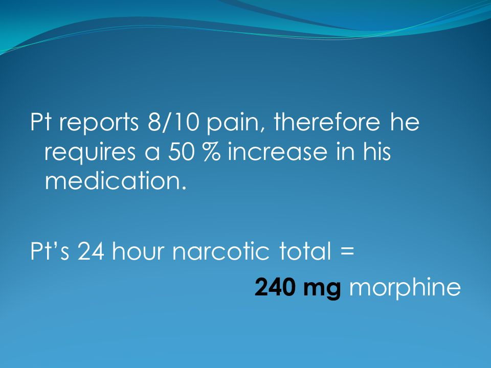 Pt's 24 hour narcotic total = 240 mg morphine