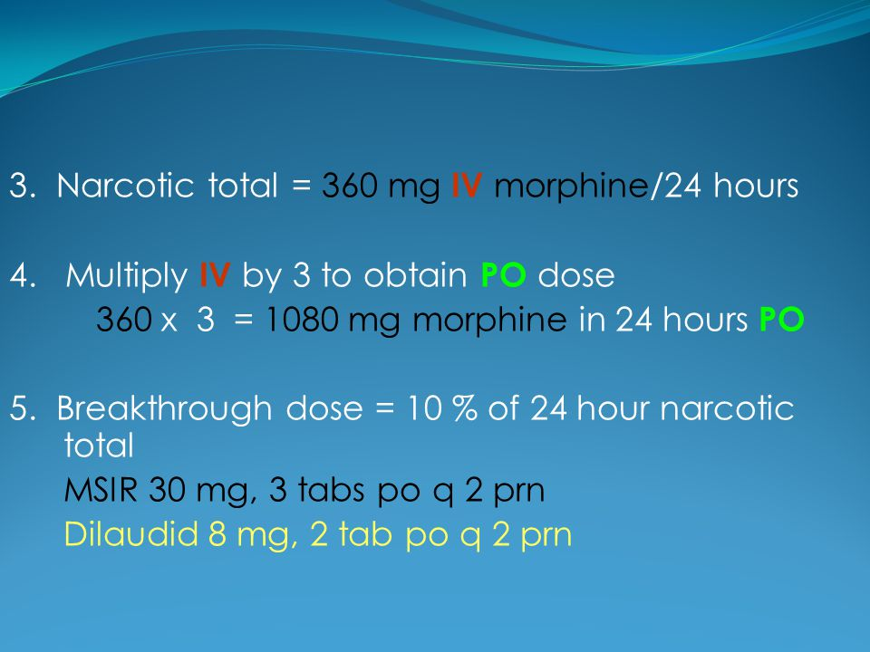 3. Narcotic total = 360 mg IV morphine/24 hours